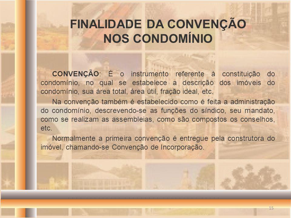 CONVENÇÃO: É o instrumento referente à constituição do condomínio, no qual se estabelece a descrição dos imóveis do condomínio, sua área total, área ú