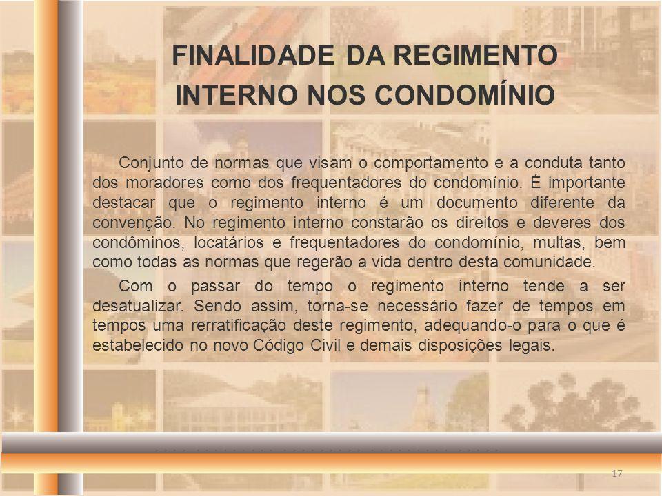 Conjunto de normas que visam o comportamento e a conduta tanto dos moradores como dos frequentadores do condomínio. É importante destacar que o regime