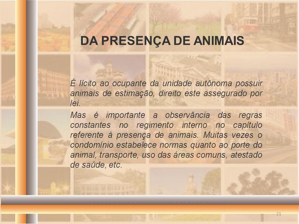 É lícito ao ocupante da unidade autônoma possuir animais de estimação, direito este assegurado por lei. Mas é importante a observância das regras cons