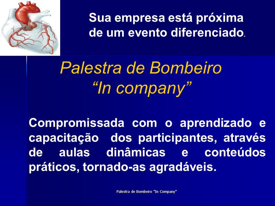 Sua empresa está próxima de um evento diferenciado. Palestra de Bombeiro In company Compromissada com o aprendizado e capacitação dos participantes, a