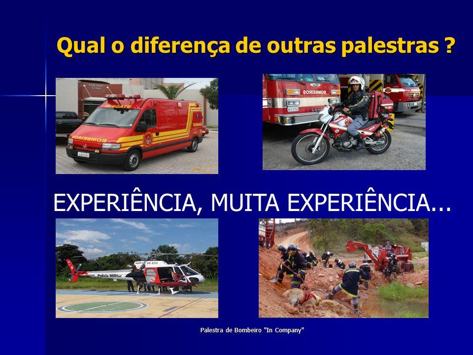 Qual o diferença de outras palestras ? EXPERIÊNCIA, MUITA EXPERIÊNCIA... Palestra de Bombeiro