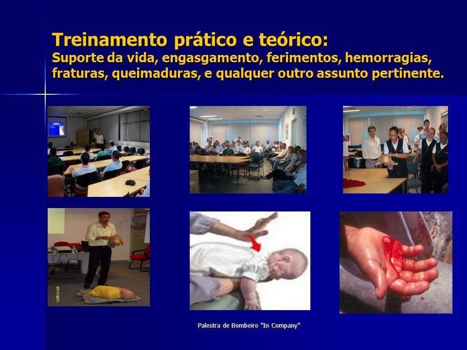 Treinamento prático e teórico: Suporte da vida, engasgamento, ferimentos, hemorragias, fraturas, queimaduras, e qualquer outro assunto pertinente. Pal