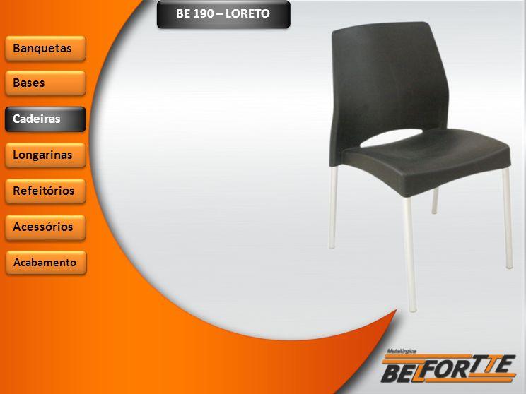 BE 190 – LORETO Banquetas Bases Cadeiras Longarinas Refeitórios Acessórios Acabamento