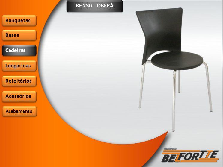 BE 230 – OBERÁ Banquetas Bases Cadeiras Longarinas Refeitórios Acessórios Acabamento