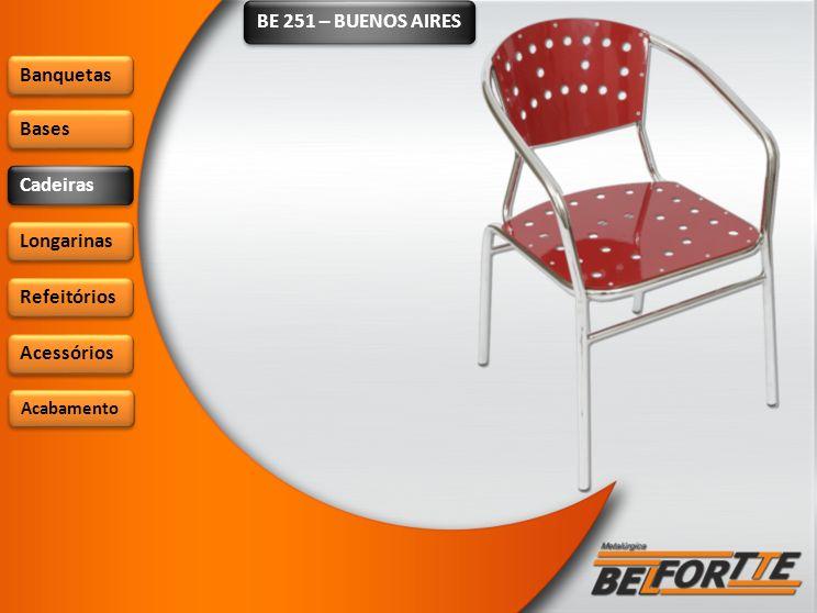 BE 251 – BUENOS AIRES Banquetas Bases Cadeiras Longarinas Refeitórios Acessórios Acabamento
