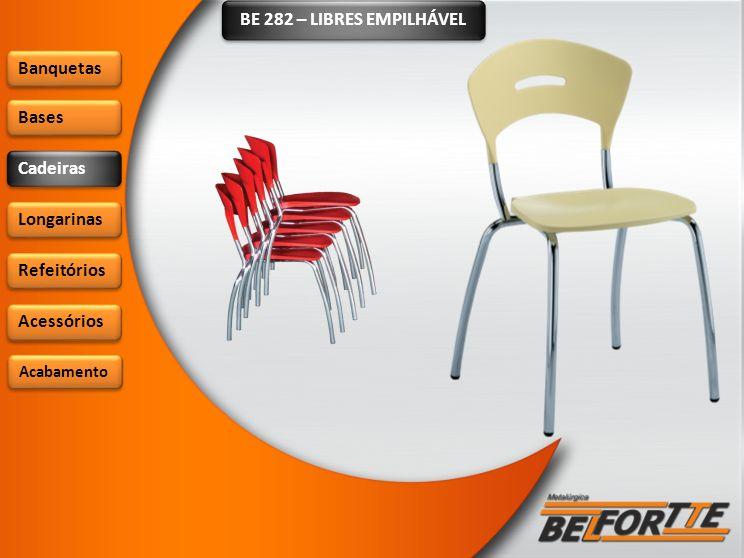 BE 282 – LIBRES EMPILHÁVEL Banquetas Bases Cadeiras Longarinas Refeitórios Acessórios Acabamento