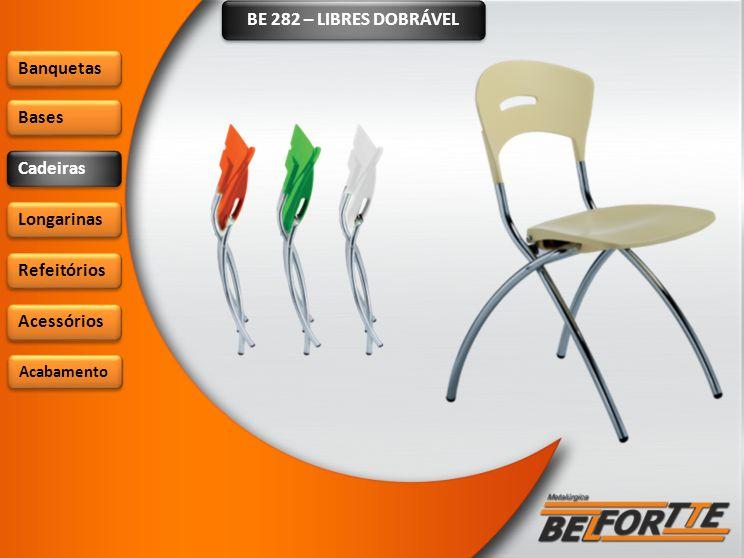 BE 282 – LIBRES DOBRÁVEL Banquetas Bases Cadeiras Longarinas Refeitórios Acessórios Acabamento