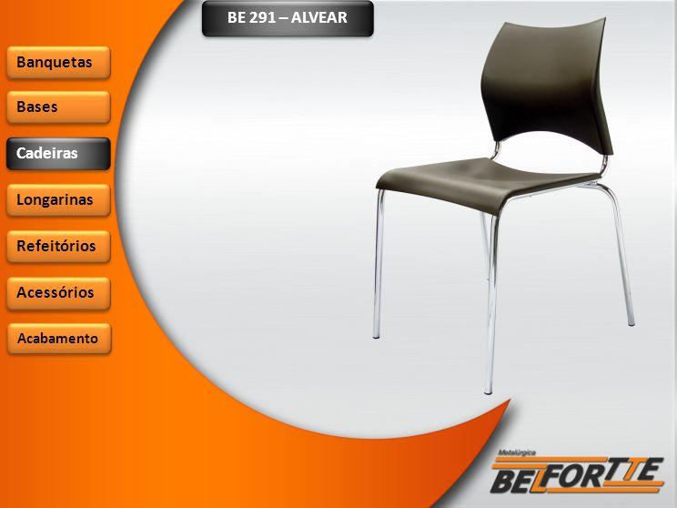BE 291 – ALVEAR Banquetas Bases Cadeiras Longarinas Refeitórios Acessórios Acabamento