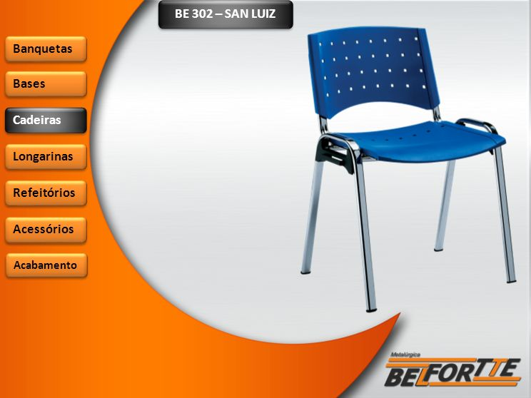 BE 302 – SAN LUIZ Banquetas Bases Cadeiras Longarinas Refeitórios Acessórios Acabamento