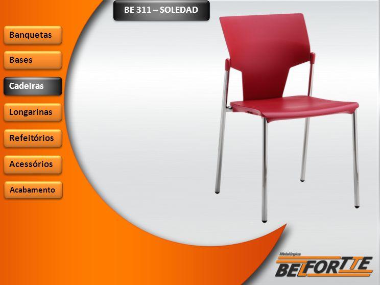 BE 311 – SOLEDAD Banquetas Bases Cadeiras Longarinas Refeitórios Acessórios Acabamento