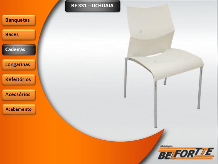 BE 331 – UCHUAIA Banquetas Bases Cadeiras Longarinas Refeitórios Acessórios Acabamento