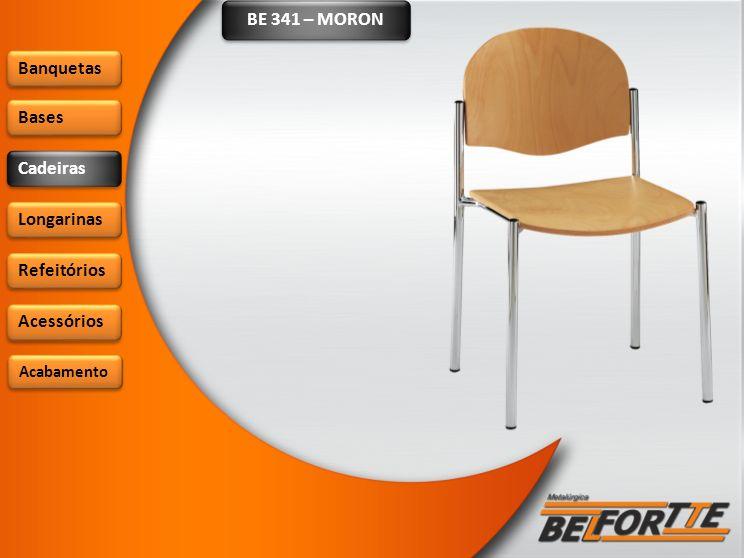 BE 341 – MORON Banquetas Bases Cadeiras Longarinas Refeitórios Acessórios Acabamento