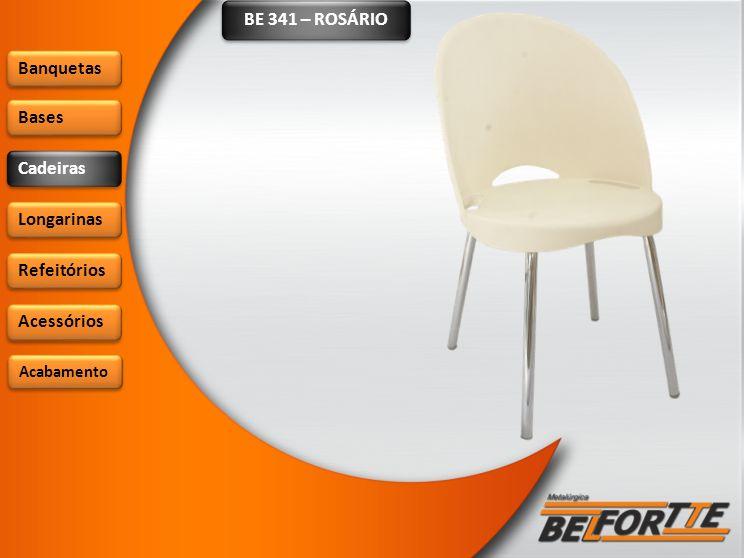 BE 341 – ROSÁRIO Banquetas Bases Cadeiras Longarinas Refeitórios Acessórios Acabamento