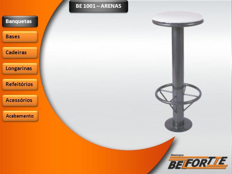 BE 1001 – ARENAS Banquetas Bases Cadeiras Longarinas Refeitórios Acessórios Acabamento