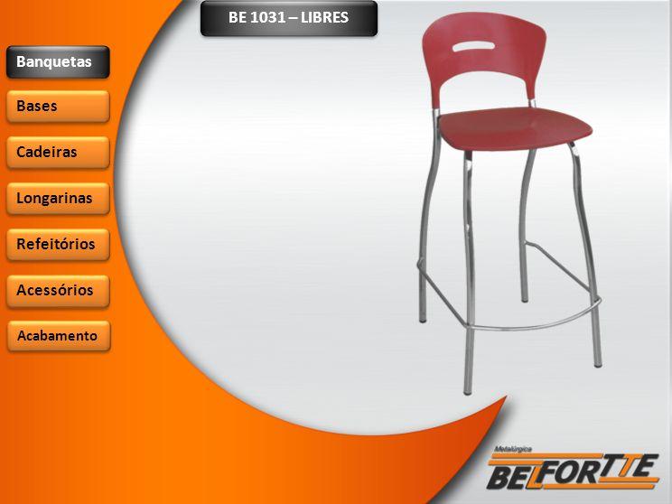 BE 1031 – LIBRES Banquetas Bases Cadeiras Longarinas Refeitórios Acessórios Acabamento