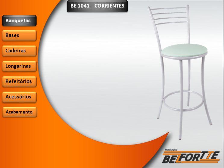 BE 1041 – CORRIENTES Banquetas Bases Cadeiras Longarinas Refeitórios Acessórios Acabamento