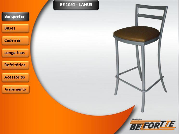 BE 1051 – LANUS Banquetas Bases Cadeiras Longarinas Refeitórios Acessórios Acabamento