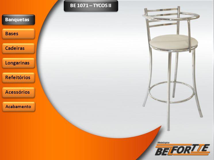 BE 1071 – TYCOS II Banquetas Bases Cadeiras Longarinas Refeitórios Acessórios Acabamento