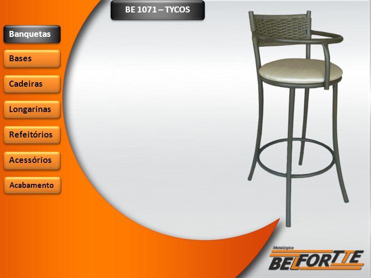BE 1071 – TYCOS Banquetas Bases Cadeiras Longarinas Refeitórios Acessórios Acabamento