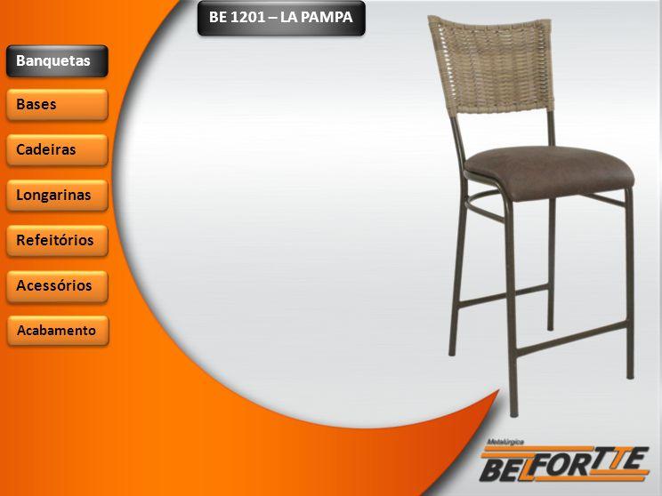 BE 1201 – LA PAMPA Banquetas Bases Cadeiras Longarinas Refeitórios Acessórios Acabamento