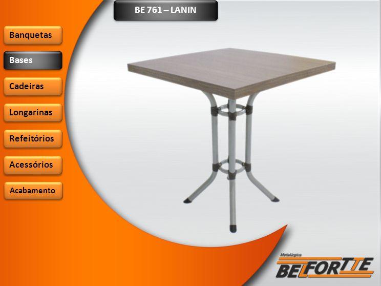 BE 761 – LANIN Banquetas Bases Cadeiras Longarinas Refeitórios Acessórios Acabamento