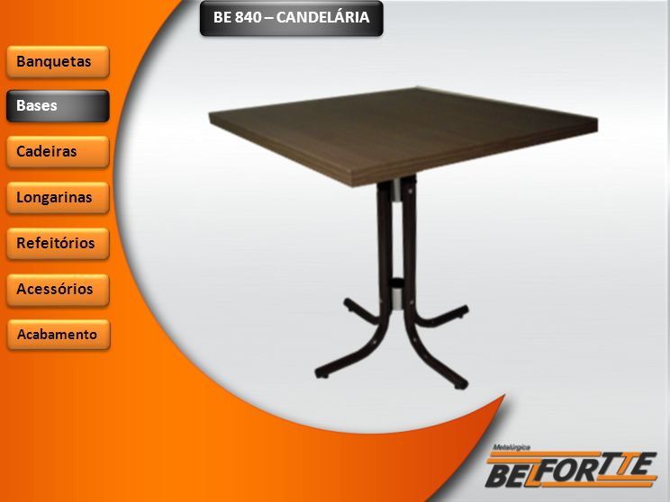 BE 840 – CANDELÁRIA Banquetas Bases Cadeiras Longarinas Refeitórios Acessórios Acabamento