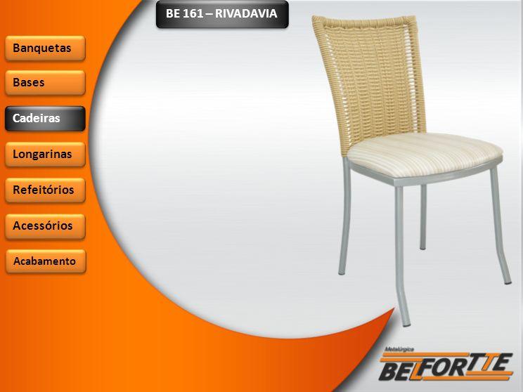 BE 161 – RIVADAVIA Banquetas Bases Cadeiras Longarinas Refeitórios Acessórios Acabamento