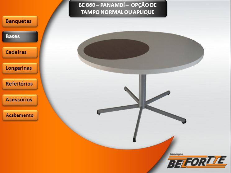 BE 860 – PANAMBÍ – OPÇÃO DE TAMPO NORMAL OU APLIQUE Banquetas Bases Cadeiras Longarinas Refeitórios Acessórios Acabamento
