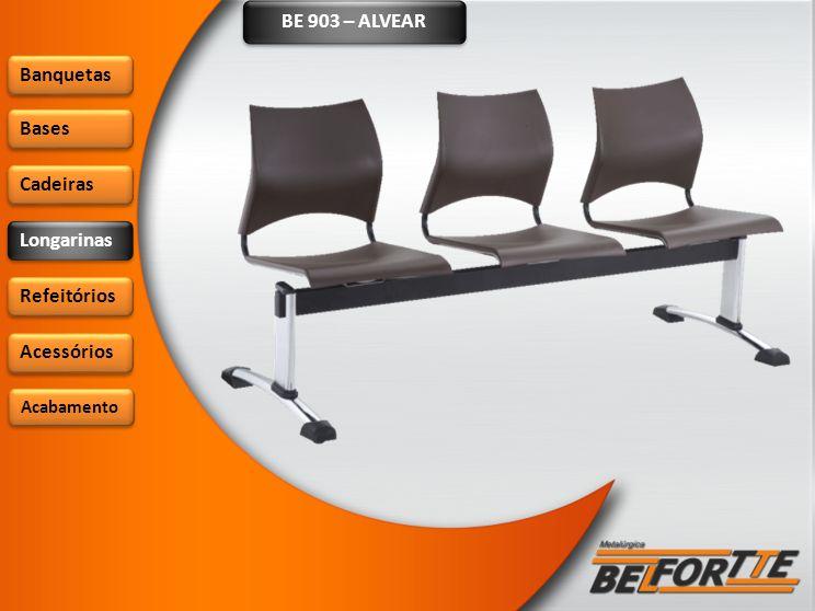 BE 903 – ALVEAR Banquetas Bases Cadeiras Longarinas Refeitórios Acessórios Acabamento