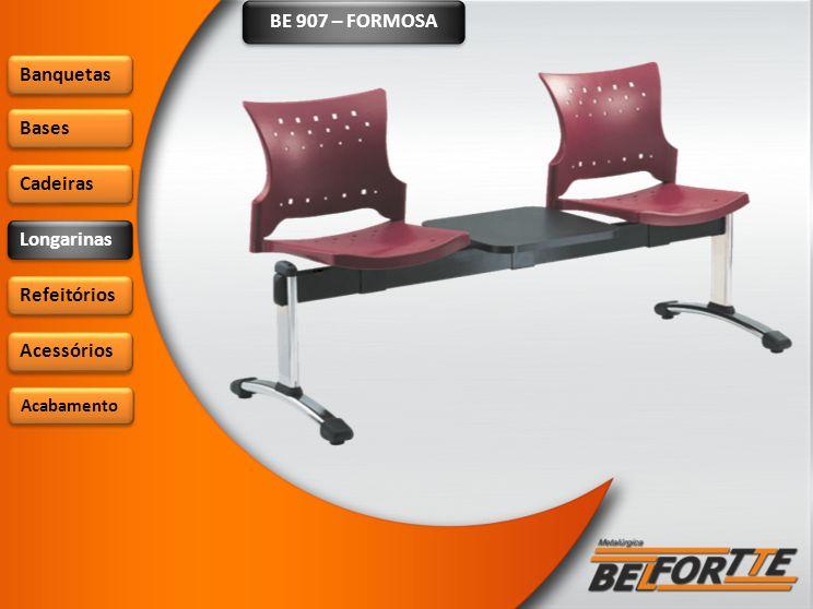 BE 907 – FORMOSA Banquetas Bases Cadeiras Longarinas Refeitórios Acessórios Acabamento