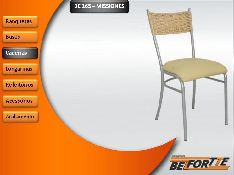BE 165 – MISSIONES Banquetas Bases Cadeiras Longarinas Refeitórios Acessórios Acabamento