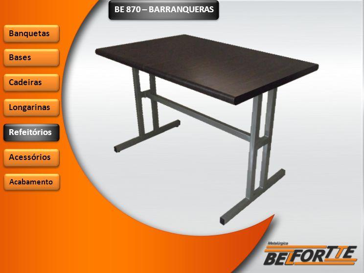 BE 870 – BARRANQUERAS Banquetas Bases Cadeiras Longarinas Refeitórios Acessórios Acabamento