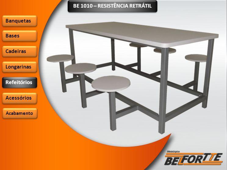 BE 1010 – RESISTÊNCIA RETRÁTIL Banquetas Bases Cadeiras Longarinas Refeitórios Acessórios Acabamento