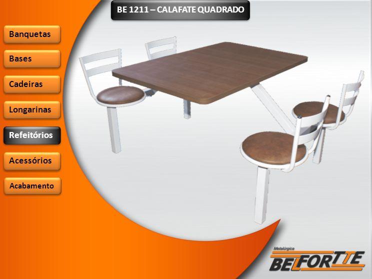 BE 1211 – CALAFATE QUADRADO Banquetas Bases Cadeiras Longarinas Refeitórios Acessórios Acabamento