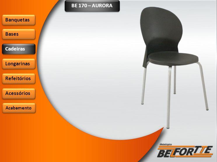 BE 170 – AURORA Banquetas Bases Cadeiras Longarinas Refeitórios Acessórios Acabamento