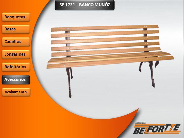 BE 1721 – BANCO MUNÕZ Banquetas Bases Cadeiras Longarinas Refeitórios Acessórios Acabamento