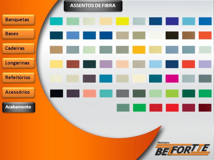 ASSENTOS DE FIBRA Banquetas Bases Cadeiras Longarinas Refeitórios Acessórios Acabamento