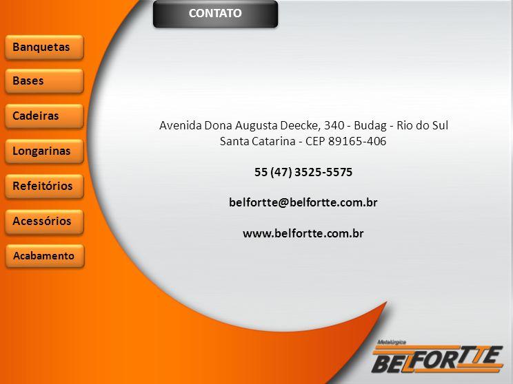 CONTATO Banquetas Bases Cadeiras Longarinas Refeitórios Acessórios Avenida Dona Augusta Deecke, 340 - Budag - Rio do Sul Santa Catarina - CEP 89165-406 55 (47) 3525-5575 belfortte@belfortte.com.br www.belfortte.com.br Acabamento
