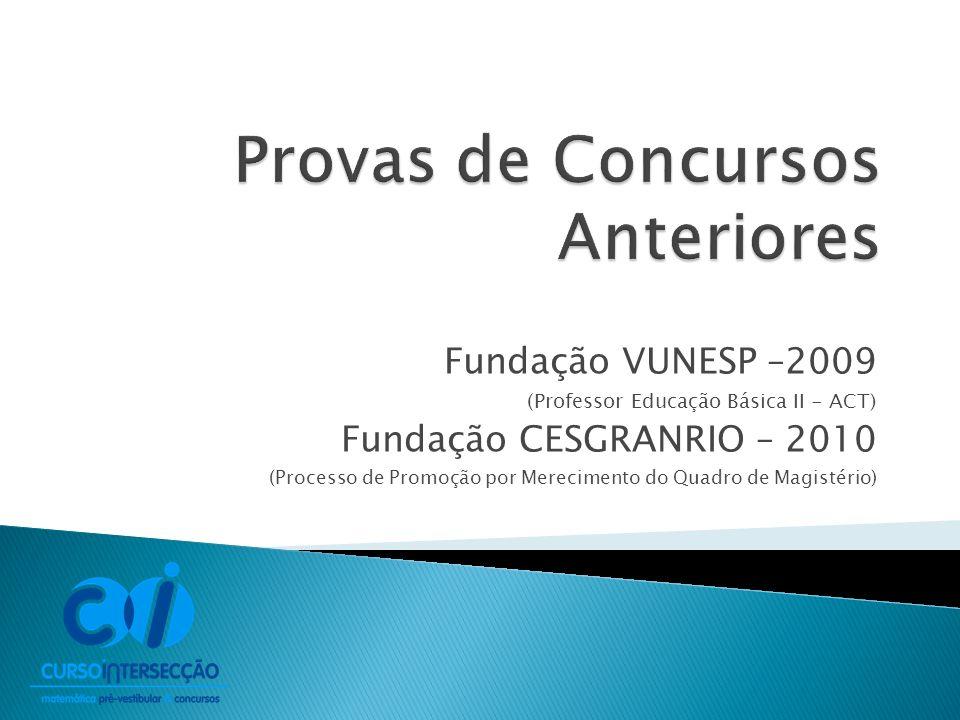 Fundação VUNESP –2009 (Professor Educação Básica II - ACT) Fundação CESGRANRIO – 2010 (Processo de Promoção por Merecimento do Quadro de Magistério)