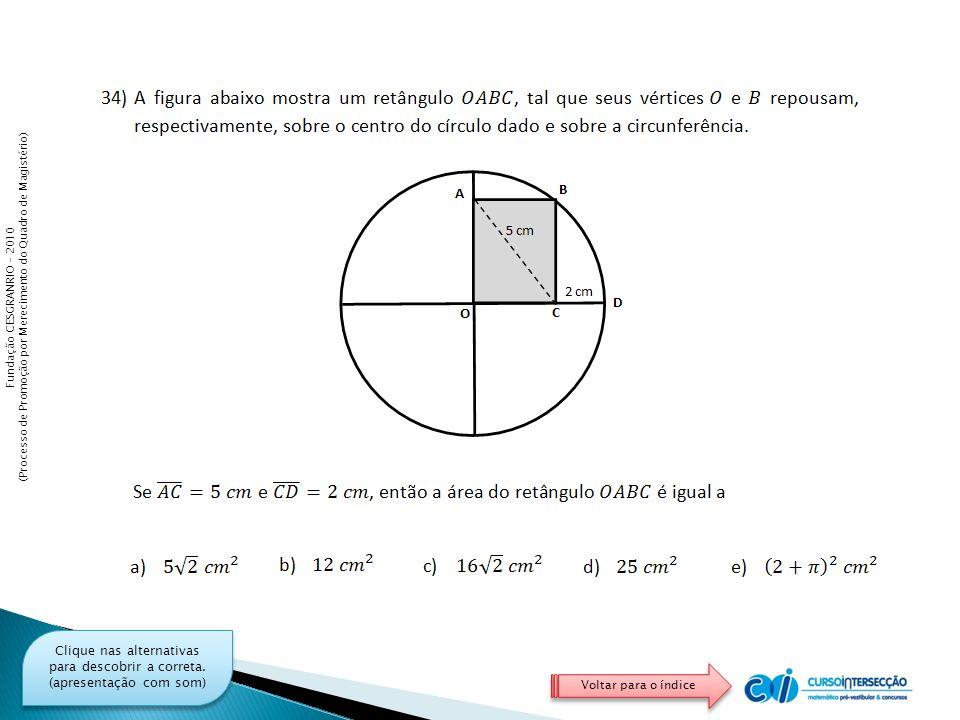 Fundação CESGRANRIO – 2010 (Processo de Promoção por Merecimento do Quadro de Magistério) Clique nas alternativas para descobrir a correta.