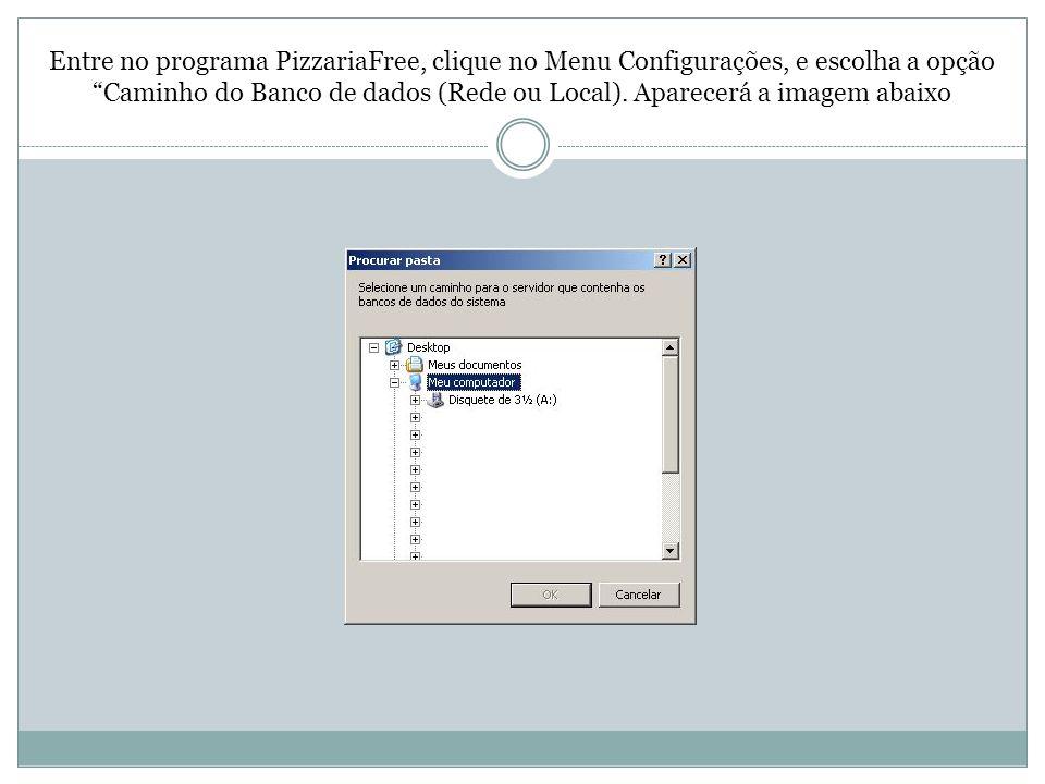 Entre no programa PizzariaFree, clique no Menu Configurações, e escolha a opção Caminho do Banco de dados (Rede ou Local). Aparecerá a imagem abaixo