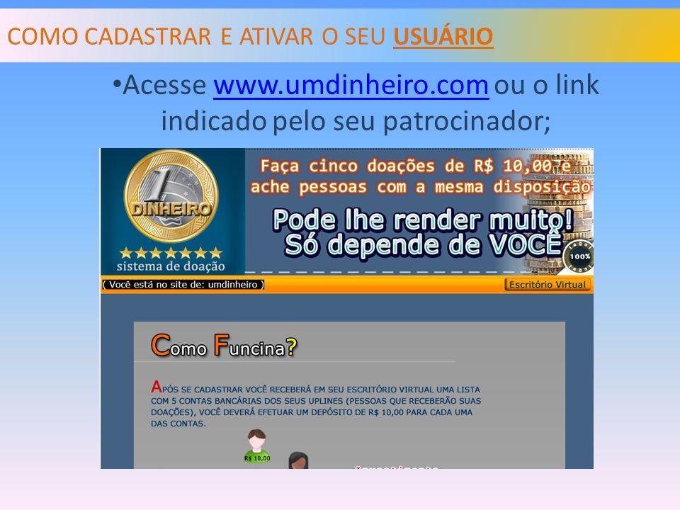 COMO CADASTRAR E ATIVAR O SEU USUÁRIO Acesse www.umdinheiro.com ou o link indicado pelo seu patrocinador;www.umdinheiro.com