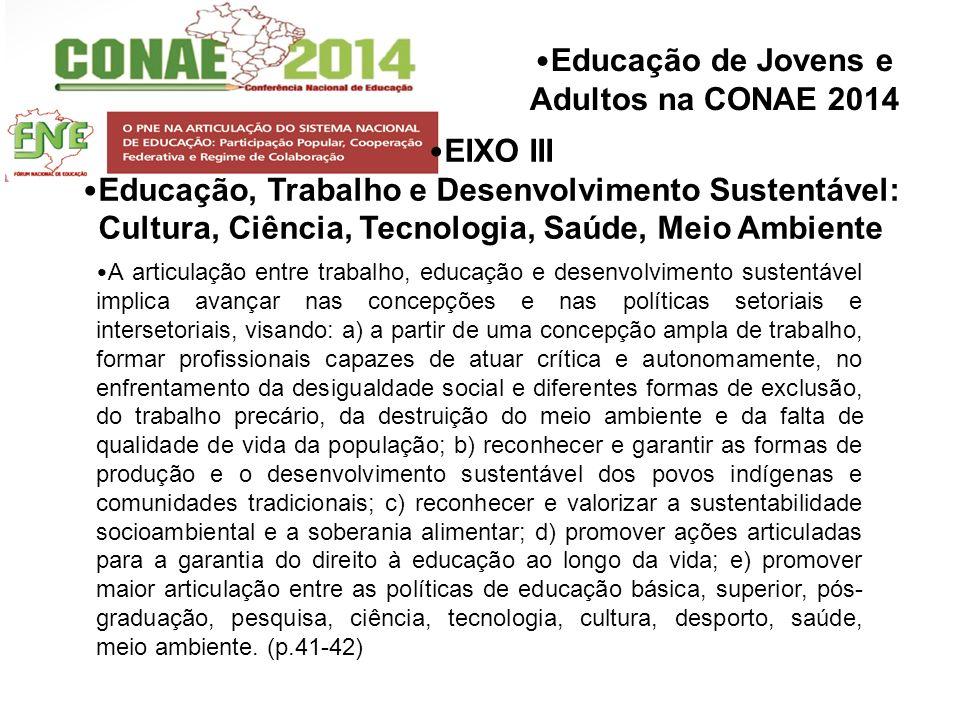 Educação de Jovens e Adultos na CONAE 2014 EIXO III Educação, Trabalho e Desenvolvimento Sustentável: Cultura, Ciência, Tecnologia, Saúde, Meio Ambien