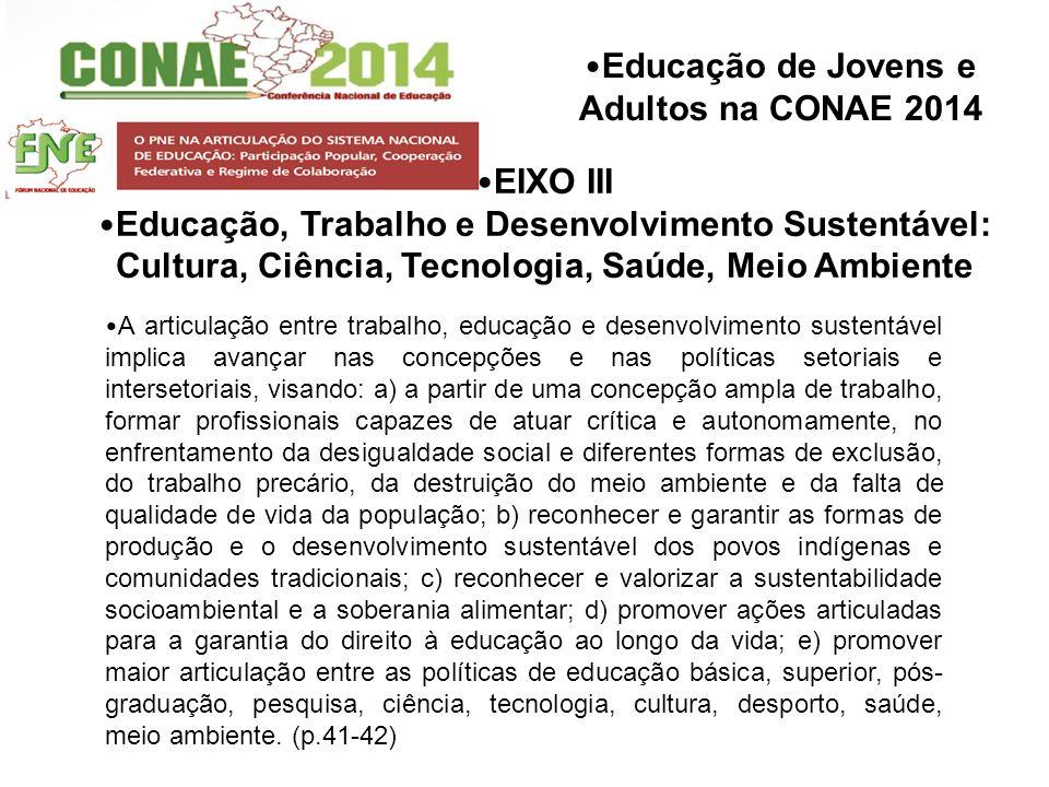 EIXO III Educação, Trabalho e Desenvolvimento Sustentável: Cultura, Ciência, Tecnologia, Saúde, Meio Ambiente A articulação entre trabalho, educação e