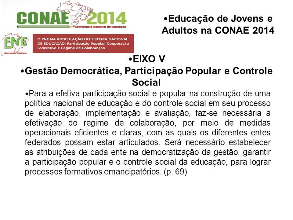 Educação de Jovens e Adultos na CONAE 2014 EIXO V Gestão Democrática, Participação Popular e Controle Social Para a efetiva participação social e popu