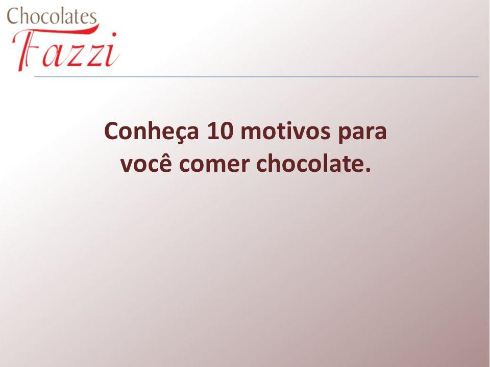 Conheça 10 motivos para você comer chocolate.