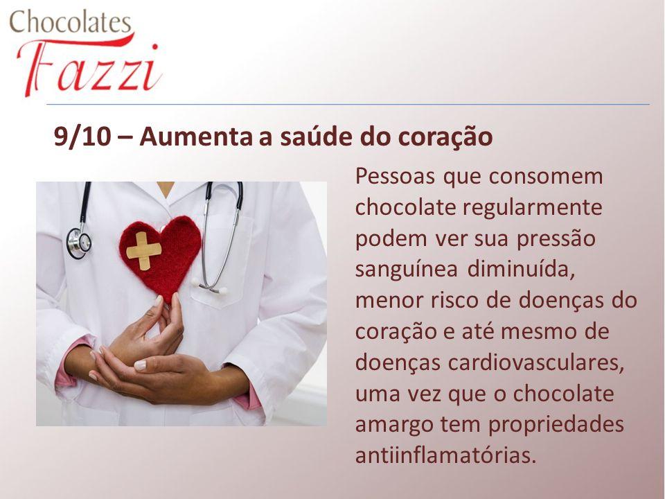 9/10 – Aumenta a saúde do coração Pessoas que consomem chocolate regularmente podem ver sua pressão sanguínea diminuída, menor risco de doenças do cor