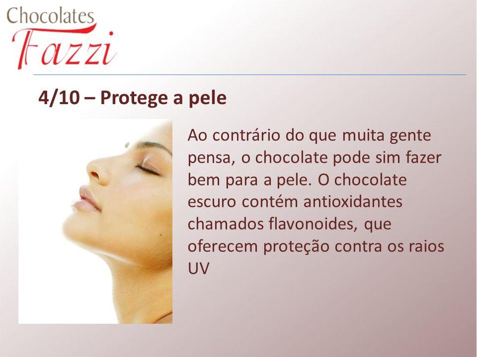 4/10 – Protege a pele Ao contrário do que muita gente pensa, o chocolate pode sim fazer bem para a pele. O chocolate escuro contém antioxidantes chama