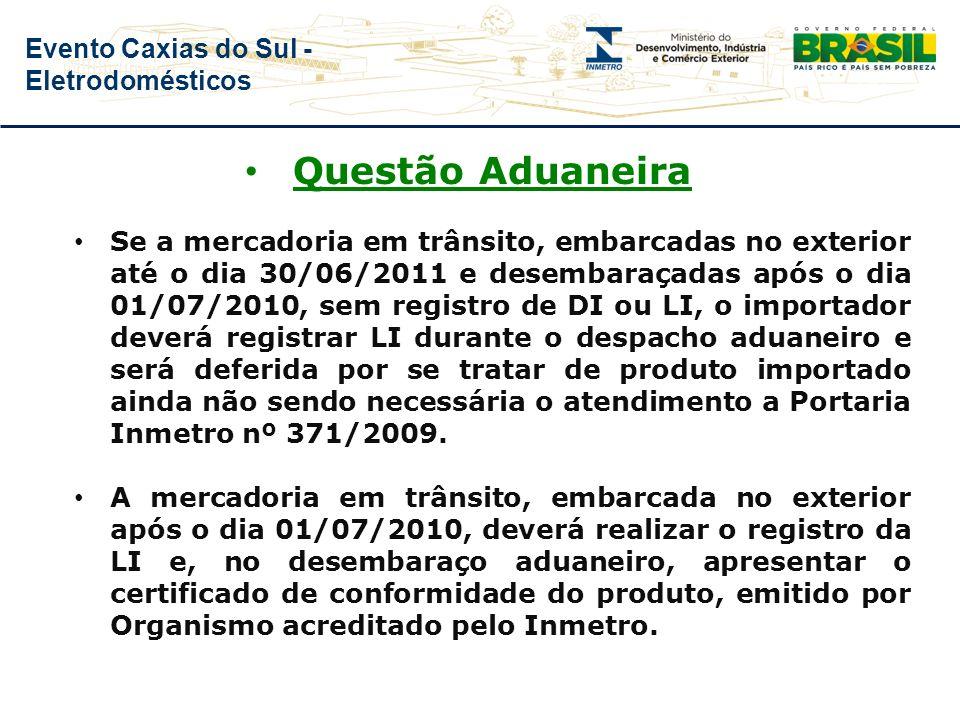 Evento Caxias do Sul - Eletrodomésticos Questão Aduaneira As mercadorias abrangidas na Portaria Inmetro nº 371/2009 com conhecimento de embarque (B/L)