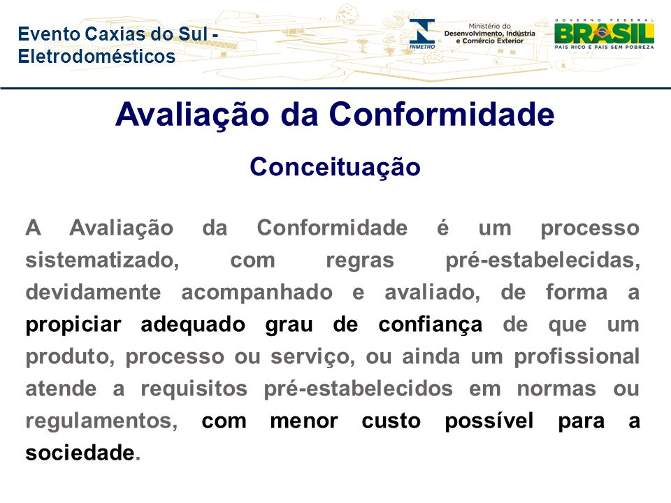 Evento Caxias do Sul - Eletrodomésticos REGULAÇÃO Medida ou intervenção implementada sob autoridade do Estado, com o propósito de disciplinar o compor